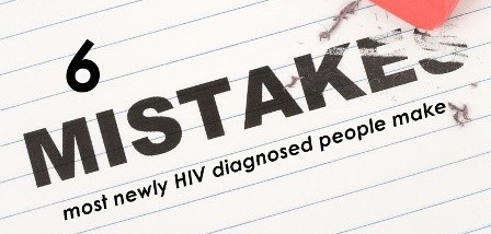 6 Mistakes Most Newly HIV Diagnosed People Make - POZ